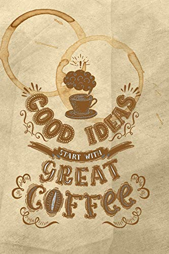 Good Ideas Start with Great Coffee: Celebrate Your Love of Coffee with This Year-Long Weekly Journal
