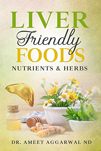 Liver Friendly Foods, Nutrients & Herbs (HEAL YOUR BODY CURE YOUR MIND Book 3) (English Edition)