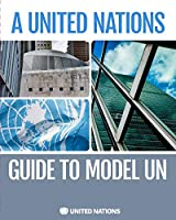 The United Nations Guide to Model Un