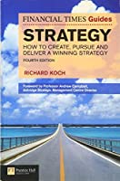 FT Guide to Strategy: How to create, pursue and deliver a winning strategy (Financial Times Guides)