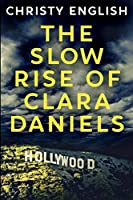 The Slow Rise Of Clara Daniels: Large Print Edition