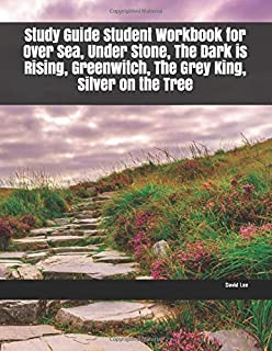 Study Guide Student Workbook for Over Sea, Under Stone, The Dark is Rising, Greenwitch, The Grey King, Silver on the Tree