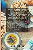The Complete Air Fryer Cookbook For Beginners: Quick And Easy Low-Carb And Budget-Friendly Recipes To Fry, Bake, Grill, And Roast Your Prefered Meals With A 21-Day Meal Plan