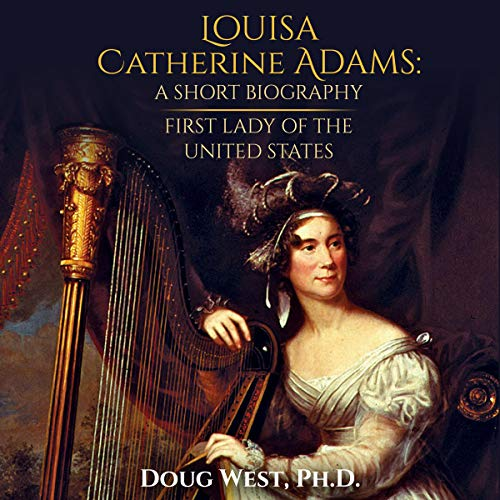 Louisa Catherine Adams: A Short Biography audiobook cover art
