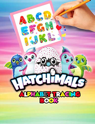 Hatchimals Alphabet Tracing Book: Trace Letters With Hatchimals Tracing and Coloring Activity. Hatchimals Alphabet Handwriting Practice Workbook For Kids, girl and boys love's Hatchimals