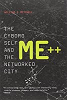 Me++: The Cyborg Self and the Networked City (The MIT Press)