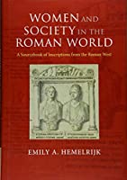 Women and Society in the Roman World: A Sourcebook of Inscriptions from the Roman West