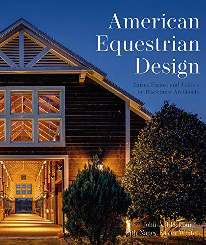 Compare Textbook Prices for American Equestrian Design: Blackburn Architects to Barns Farms, and Stables by Blackburn Architects  ISBN 9781864708950 by Blackburn, John A.,White, Nancy Easter