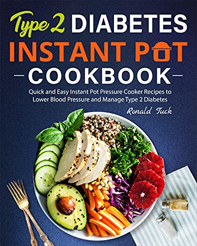 Type 2 Diabetes Instant Pot Cookbook: Quick and Easy Instant Pot Pressure Cooker Recipes to Lower Blood Pressure and Manage Type 2 Diabetes