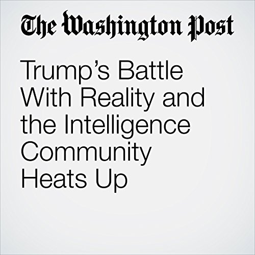 Trump's Battle With Reality and the Intelligence Community Heats Up audiobook cover art