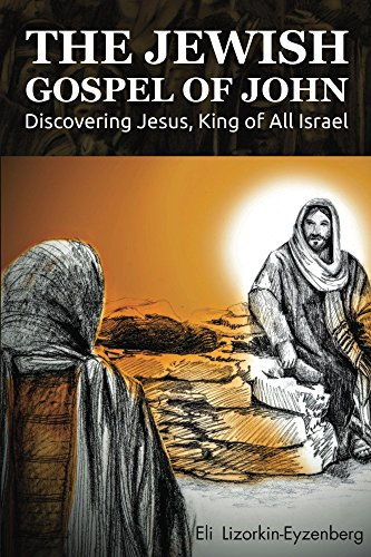 The Jewish Gospel of John: Discovering Jesus, King of All Israel (English Edition)
