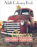 Adult Coloring Book Classic Pickup Trucks: Coloring Book for Adults With Cool Images For Relaxing