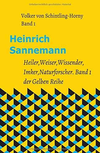 Heinrich Sannemann: Heiler, Weiser, Wissender, Imker, Naturforscher. Band 1 der Gelben Reihe (Schriften Heinrich Sannemanns)