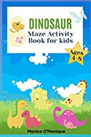 Dinosaur Maze Activity Book For Kids Ages 4-8: Let Your Kid's Mind Improve With Our Activity Book Suitable For Boys&Girls And Kindergarden Children That Likes Challenges
