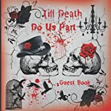 Till Death Do Us Part Guest Book: Gothic Romance , Skull Wedding Guest Book , Crow Red - Black Rose A Spooky, Creepy Theme For Halloween Party, Gothic Wedding Party Day Memories, Full-color interior