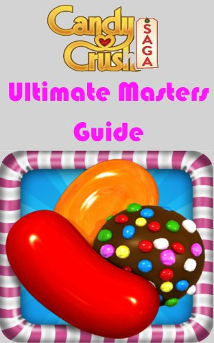 Candy Crush Saga Ultimate Masters Guide (Tips, Tricks, Cheats) (English Edition)