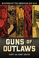 Guns of Outlaws: Weapons of the American Bad Man