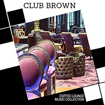 Club Brown - Coffee Lounge Music Collection