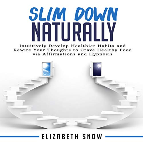 Slim Down Naturally: Intuitively Develop Healthier Habits and Rewire Your Thoughts to Crave Healthy Food via Affirmations and Hypnosis audiobook cover art
