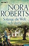 Solange die Welt sich dreht von Nora Roberts
