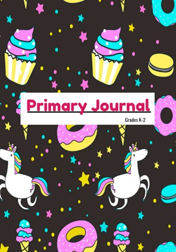 Primary Journal for Kids Grades K-2, Unicorn with Yummy Treats: Drawing Space and Lined Pages Perfect for Journaling and Creative Writing