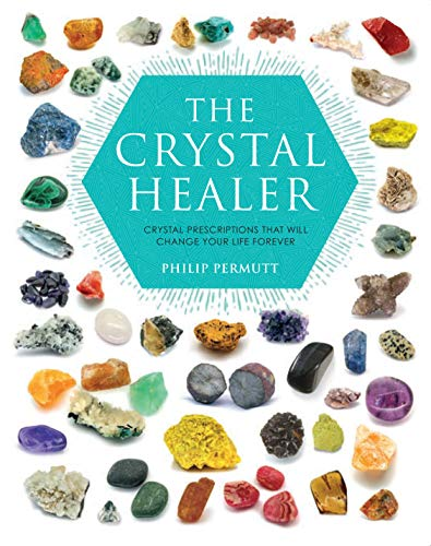 The Crystal Healer: Crystal prescriptions that will change your life...
