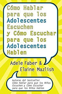 CÛmo Hablar para que los Adolescentes Escuchen y CÛmo Escuchar para que los Adol