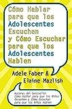 CÛmo Hablar para que los Adolescentes Escuchen y CÛmo Escuchar para que los Adol: Y Cómo Escuchar Para Que Los Adolocentes Hablan