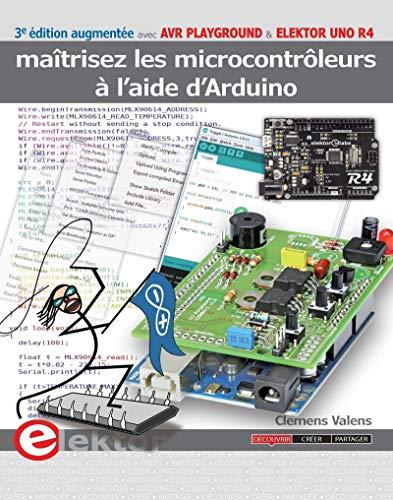 Maîtrisez les microcontrôleurs à l'aide d'Arduino: 3e édition revue et augmentée avec cartes AVR Playground et Elektor Uno R4 (PUBLIT ELEKTOR)