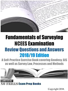 Fundamentals of Surveying NCEES Examination Review Questions and Answers 2018/19 Edition: A Self-Practice Exercise Book co...