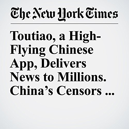 Toutiao, a High-Flying Chinese App, Delivers News to Millions. China's Censors Have Noticed. copertina