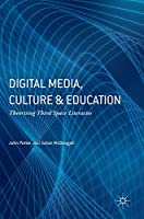 Digital Media, Culture and Education: Theorising Third Space Literacies