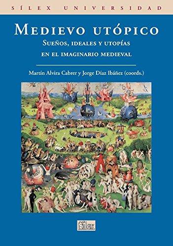 Medievo utópico: Sueños, ideales y utopías en el imaginario medieval (Universidad (silex))