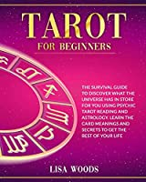 Tarot for Beginners Revisited Edition: A Beginner's Guide To Discover What The Universe Has In Store For You Using Psychic Tarot Reading And Astrology. Learn The Card Meanings And Secrets To Get The Best Of Your Life