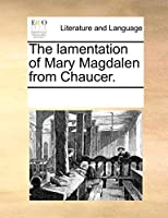 The Lamentation of Mary Magdalen from Chaucer.
