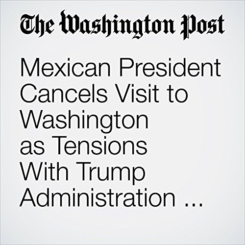 Mexican President Cancels Visit to Washington as Tensions With Trump Administration Intensify copertina