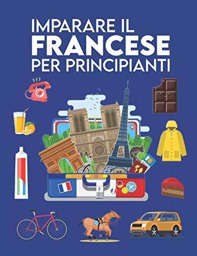 Imparare il Francese per principianti: Prime parole per tutti (Imparare il Francese per bambini, Imparare il Francese per adulti, Imparare a parlare Francese, Libri per imparare il Francese)