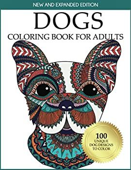Dogs Coloring Book for Adults  100 Unique Dog Designs to Color