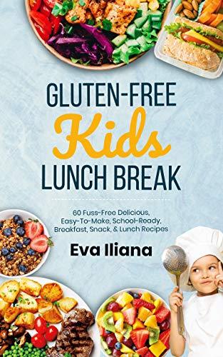 Gluten-Free Kids Lunch Break: 60 Fuss-Free Delicious, Easy-To-Make, School-Ready Breakfast, Snack, & Lunch Recipes
