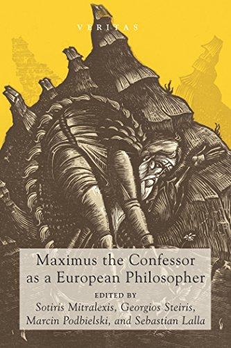 Maximus the Confessor as a European Philosopher (Veritas Book 25) (English Edition)