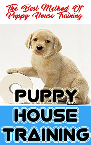 Puppy House Training: The Best Method Of Puppy House Training