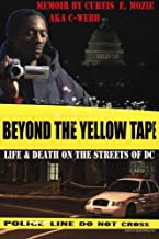 Beyond The Yellow Tape: Life & Death On The Streets Of DC: Life & Death On The Streets Of DC (Volume 1)