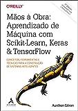 Mãos A Obra: Aprendizado De Máquina Com Scikit-Learn, Keras & TensorFlow: Conceitos, Ferramentas e Técnicas Para a Construção de Sistemas Inteligentes