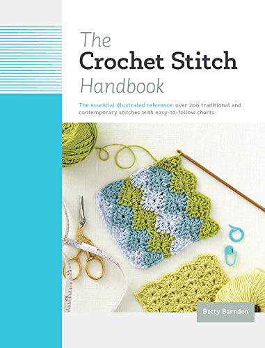 The Crochet Stitch Handbook: The Essential Illustrated Reference