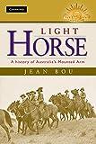 Light Horse: A History of Australia s Mounted Arm (Australian Army History Series)