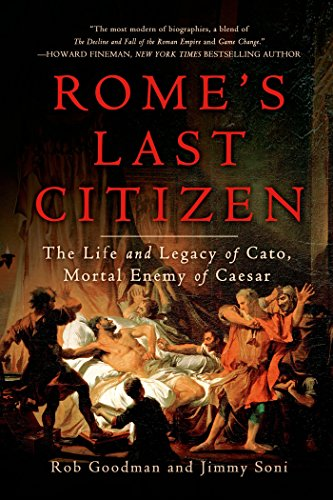 Rome's Last Citizen: The Life and Legacy of Cato, Mortal Enemy of Caesar