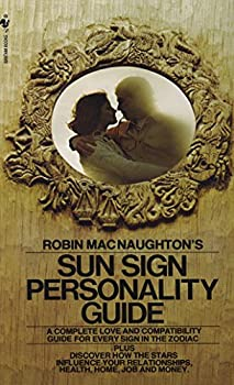 Paperback Robin MacNaughton's Sun Sign Personality Guide : A Complete Love and Compatibility Guide for Every Sign in the Zodiac Book