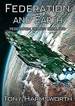 Federation and Earth: Federation Trilogy Book Two by [Tony Harmsworth]