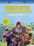 Fortnite, le guide ultime - Chapitre 2 - Le guide ultime non-officiel (chapitre 2) - Guide de jeux vidéo - Dès 9 ans