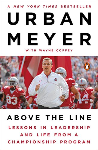 Compare Textbook Prices for Above the Line: Lessons in Leadership and Life from a Championship Program Reprint Edition ISBN 9781101980729 by Meyer, Urban,Coffey, Wayne